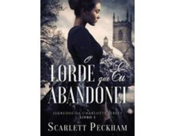 Oferta de O lorde que eu abandonei (Segredos da Charlotte Street   Livro 3) por R$31,9