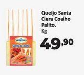 Oferta de Queijo santa clara colho palito kg por R$49,9