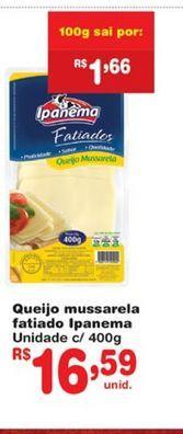 Oferta de Mussarela Ipanema por R$16,59